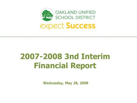 Every student. every classroom. every day. 2007-2008 3nd Interim Financial Report Wednesday, May 28, 2008.