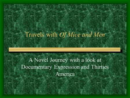 of mice and men journey to The themetracker below shows where, and to what degree, the theme of the american dream appears in each chapter of of mice and men click or tap on any chapter to read its summary & analysis click or tap on any chapter to read its summary & analysis.