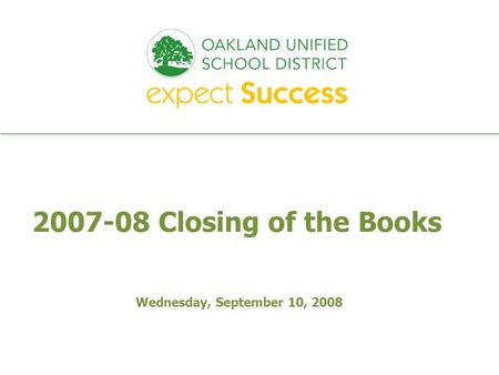 Every student. every classroom. every day. 2007-08 Closing of the Books Wednesday, September 10, 2008.