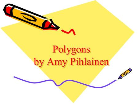 Polygons by Amy Pihlainen. Polygons The word polygon means many angles A two dimensional object A closed figure.