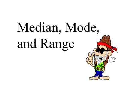 Median, Mode, and Range.