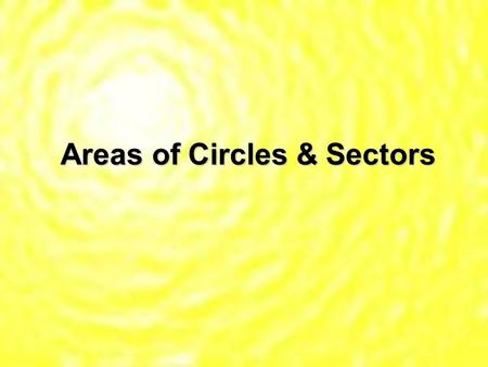 Areas of Circles & Sectors. Thm 11.7 – Area of a Circle – A = r2 * Remember to square the radius 1st, then multiply by !