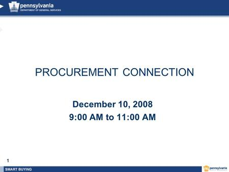 1 December 10, 2008 9:00 AM to 11:00 AM PROCUREMENT CONNECTION.