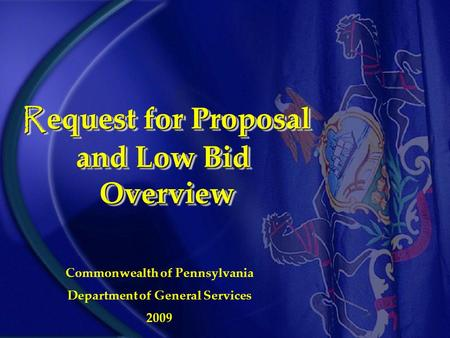 R equest for Proposal and Low Bid Overview R equest for Proposal and Low Bid Overview Commonwealth of Pennsylvania Department of General Services 2009.
