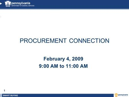 1 February 4, 2009 9:00 AM to 11:00 AM PROCUREMENT CONNECTION.
