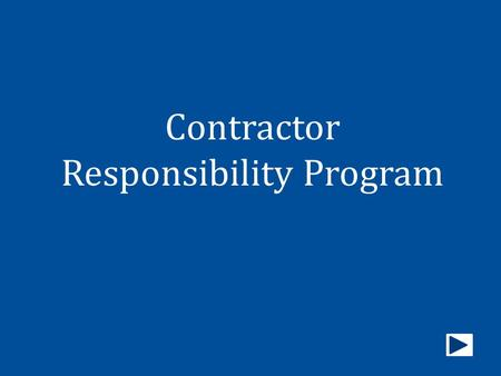 Contractor Responsibility Program. This course focuses on the policies that establish and implement the Contractor Responsibility Program. It is a mandatory.