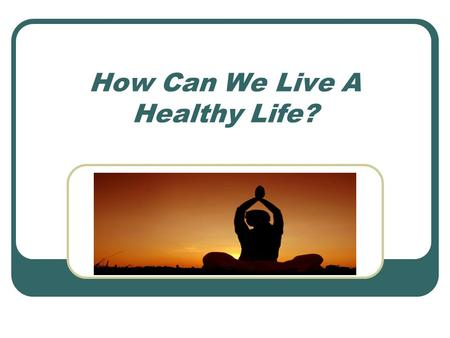 How Can We Live A Healthy Life?