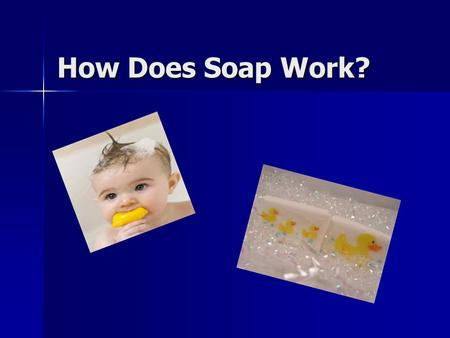 How Does Soap Work?.