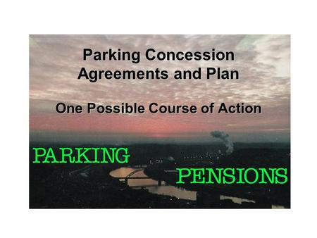 Parking Concession Agreements and Plan One Possible Course of Action.