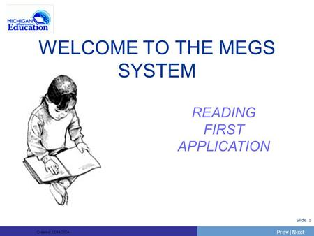PrevNext | Slide 1 WELCOME TO THE MEGS SYSTEM READING FIRST APPLICATION Created: 12/14/2004.