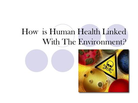 How is Human Health Linked With The Environment?.
