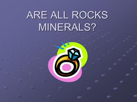 ARE ALL ROCKS MINERALS?.