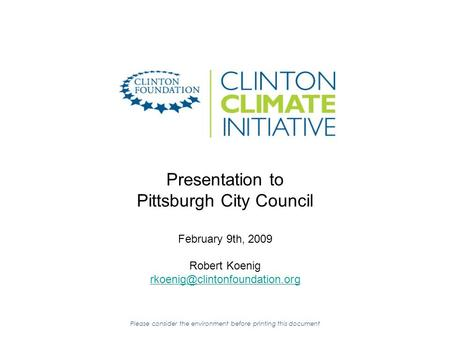 Presentation to Pittsburgh City Council February 9th, 2009 Robert Koenig  Please consider the.