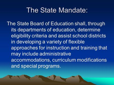The State Mandate: The State Board of Education shall, through its departments of education, determine eligibility criteria and assist school districts.