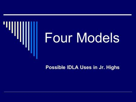 Four Models Possible IDLA Uses in Jr. Highs. 1. The High School Model Take a class not available on your campus Make up lost credit Amend a scheduling.