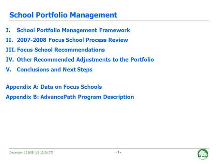 December 12 BOE (v5 12/06/07) - 0 - <strong>School</strong> Portfolio Management 2007-2008 Intervention and Programmatic Adjustment Recommendations December 12, 2007.