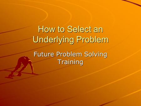 How to Select an Underlying Problem Future Problem Solving Training.