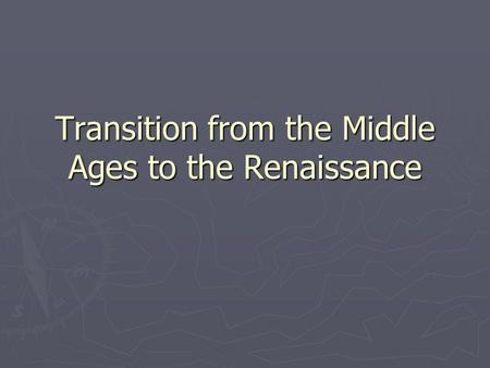 Transition from the Middle Ages to the Renaissance