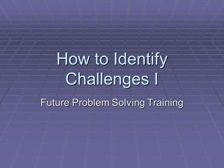 How to Identify Challenges I Future Problem Solving Training.