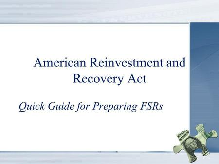 American Reinvestment and Recovery Act (ARRA) American Reinvestment and Recovery Act Quick Guide for Preparing FSRs.