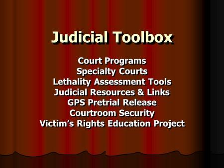 Judicial Toolbox Court Programs Specialty Courts Lethality Assessment Tools Judicial Resources & Links GPS Pretrial Release Courtroom Security Victims.