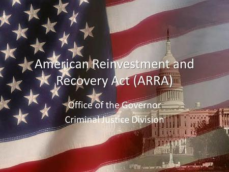 American Reinvestment and Recovery Act (ARRA) Office of the Governor Criminal Justice Division.