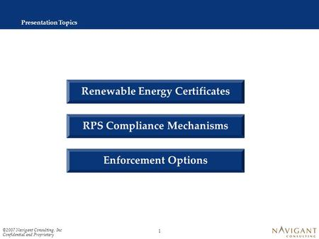 Confidential and Proprietary, ©2007 Navigant Consulting, Inc. Renewable Portfolio Standards: A Review of Compliance and Enforcement Options Ryan Katofsky.