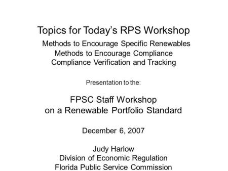 Topics for Todays RPS Workshop Methods to Encourage Specific Renewables Methods to Encourage Compliance Compliance Verification and Tracking Presentation.