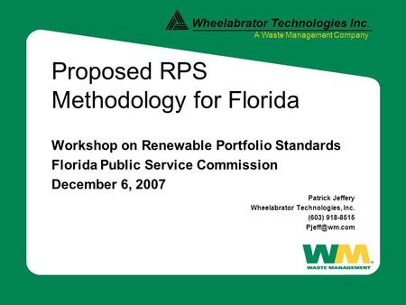 Wheelabrator Technologies Inc. A Waste Management Company Proposed RPS Methodology for Florida Workshop on Renewable Portfolio Standards Florida Public.