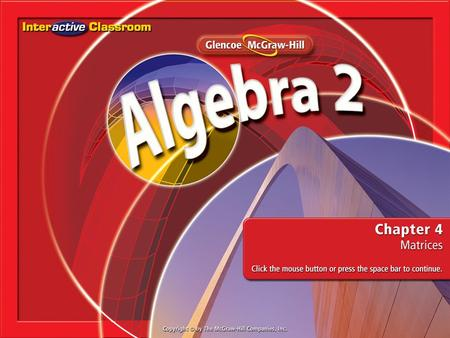Splash Screen. Chapter Menu Lesson 4-1Lesson 4-1Introduction to Matrices Lesson 4-2Lesson 4-2Operations with Matrices Lesson 4-3Lesson 4-3Multiplying.
