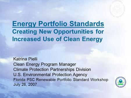 Energy Portfolio Standards Creating New Opportunities for Increased Use of Clean Energy Katrina Pielli Clean Energy Program Manager Climate Protection.