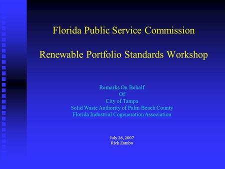 Florida Public Service Commission Renewable Portfolio Standards Workshop Remarks On Behalf Of City of Tampa Solid Waste Authority of Palm Beach County.
