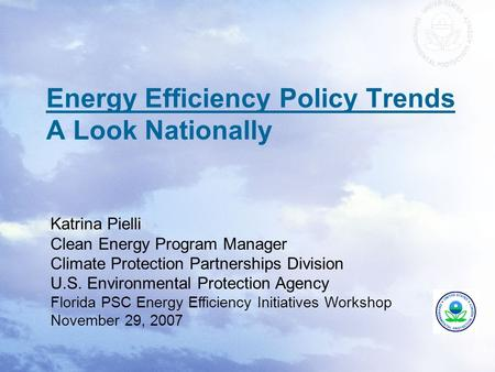 Energy Efficiency Policy Trends A Look Nationally Katrina Pielli Clean Energy Program Manager Climate Protection Partnerships Division U.S. Environmental.