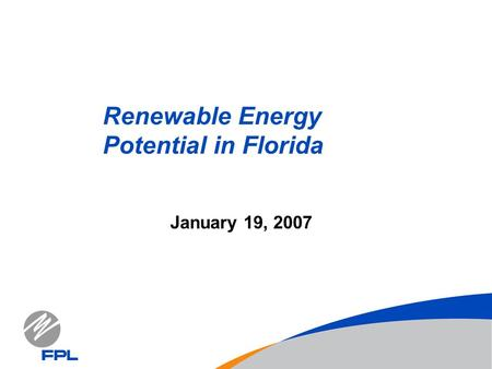 January 19, 2007 Renewable Energy Potential in Florida.