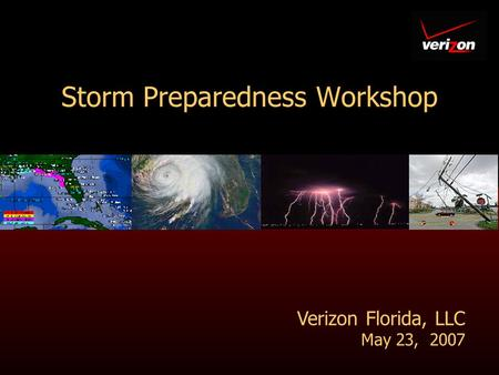Storm Preparedness Workshop Verizon Florida, LLC May 23, 2007.