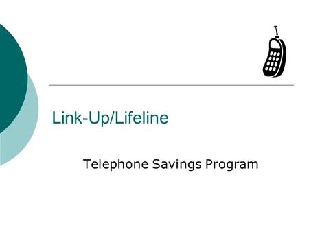Link-Up/Lifeline Telephone Savings Program. 2 Link-Up/Lifeline – What is it? Link-Up – Provides a 50% reduction in telephone service hook- up charge,