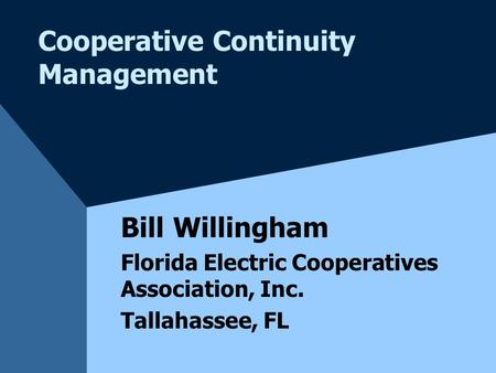 Cooperative Continuity Management Bill Willingham Florida Electric Cooperatives Association, Inc. Tallahassee, FL.