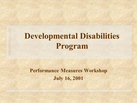 Developmental Disabilities Program Performance Measures Workshop July 16, 2001.