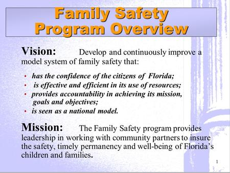 Vision: Develop and continuously improve a model system of family safety that: has the confidence of the citizens of Florida; is effective and efficient.