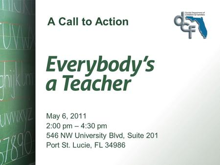 A Call to Action May 6, 2011 2:00 pm – 4:30 pm 546 NW University Blvd, Suite 201 Port St. Lucie, FL 34986.