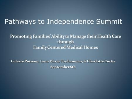 Celeste Putnam, Lynn Marie Firehammer, & Charlotte Curtis September 8th Promoting Families Ability to Manage their Health Care through Family Centered.