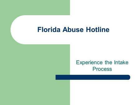 Florida Abuse Hotline Experience the Intake Process.