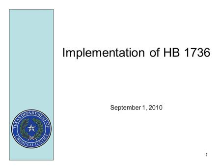 1 Implementation of HB 1736 September 1, 2010. 2 OVERVIEW H.B. 1736, enacted during the 81 st Legislative Session, provided the following support for.