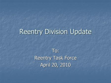 Reentry Division Update To: Reentry Task Force April 20, 2010.