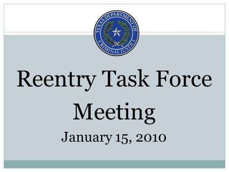 Reentry Task Force Meeting January 15, 2010. 1 out of 22 Texans are behind bars, on probation, or parole 254 Counties and 1,208 Incorporated cities 268,601.