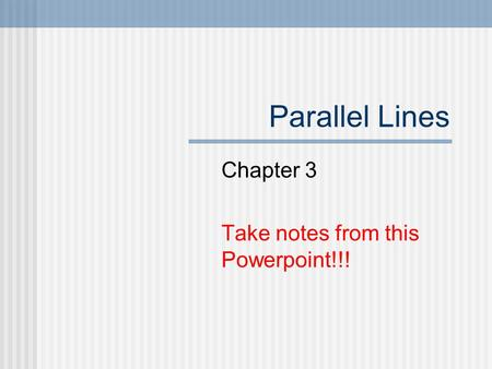 Parallel Lines Chapter 3 Take notes from this Powerpoint!!!