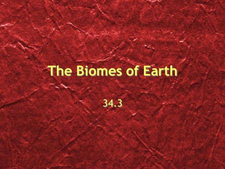 The Biomes of Earth 34.3. Whats a Biome? Biome - Major types of ecosystems on land (not in the oceans) Similar biomes can exist in many places, but the.