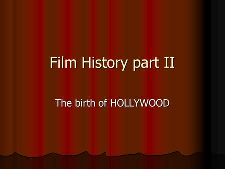 Film History part II The birth of HOLLYWOOD. By 1918 World War I had ended, and American movies became dominant works around the globe. World War I had.