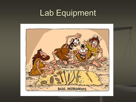 Lab Equipment. Balance Digital Digital Triple beam Triple beam Measures mass Measures mass Unit is a gram Unit is a gram.