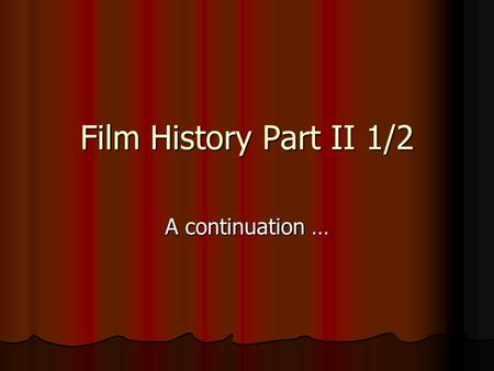 Film History Part II 1/2 A continuation ….